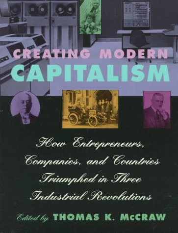 Creating Modern Capitalism How Entrepreneurs, Companies, and Countries Triumphed in Three Industrial Revolutions  1997 edition cover