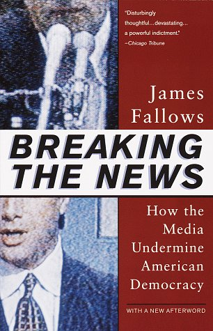 Breaking the News How the Media Undermine American Democracy N/A edition cover