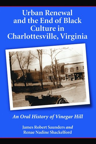 Urban Renewal and the End of Black Culture in Charlottesville, Virginia An Oral History of Vinegar Hill  2005 (Alternate) edition cover