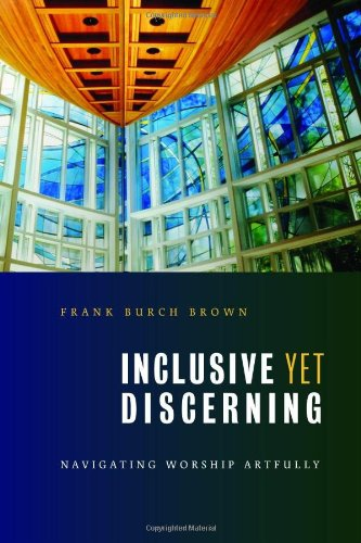 Inclusive yet Discerning Navigating Worship Artfully  2009 edition cover