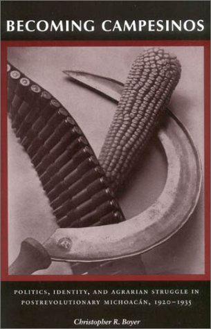 Becoming Campesinos Politics, Identity, and Agrarian Struggle in Postrevolutionary Michoacan, 1920-1935  2003 edition cover