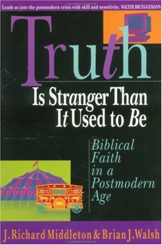 Truth Is Stranger Than It Used to Be Biblical Faith in a Postmodern Age N/A 9780830818563 Front Cover