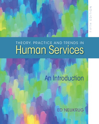 Theory, Practice, and Trends in Human Services  5th 2013 9780840028563 Front Cover