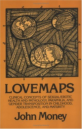 Lovemaps Sexual/Erotic Health and Pathology, Paraphilia and Gender Transposition in Childhood, Adolescence and Maturity N/A 9780879754563 Front Cover