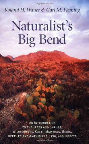 Naturalist's Big Bend An Introduction to the Trees and Shrubs, Wildflowers, Cacti, Mammals, Birds, Reptiles and Amphibians, Fish, and Insects 2nd 2002 edition cover