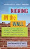 Kicking in the Wall A Year of Writing Exercises, Prompts, and Quotes to Help You Break Through Your Blocks and Reach Your Writing Goals  2013 edition cover