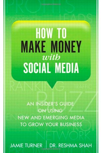 How to Make Money with Social Media An Insider's Guide on Using New and Emerging Media to Grow Your Business  2011 9780132100564 Front Cover