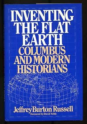 Inventing the Flat Earth Columbus and Modern Historians  1991 9780275939564 Front Cover