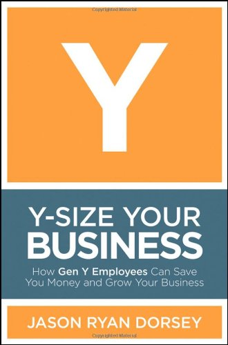 Y-Size Your Business How Gen y Employees Can Save You Money and Grow Your Business  2010 9780470505564 Front Cover