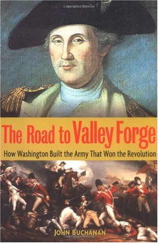 Road to Valley Forge How Washington Built the Army That Won the Revolution  2004 9780471441564 Front Cover