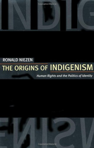 Origins of Indigenism Humans Rights and the Politics of Identity  2002 edition cover