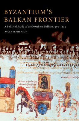 Byzantium's Balkan Frontier A Political Study of the Northern Balkans, 900-1204 N/A 9780521027564 Front Cover