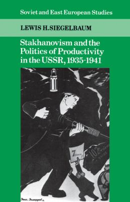 Stakhanovism and the Politics of Productivity in the USSR , 1935-1941   1990 9780521395564 Front Cover