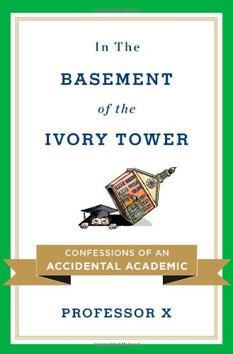 In the Basement of the Ivory Tower Confessions of an Accidental Academic  2011 edition cover