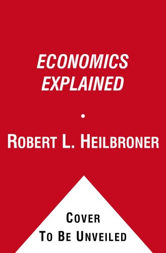 Economics Explained Everything You Need to Know about How the Economy Works and Where It's Going N/A 9780671645564 Front Cover
