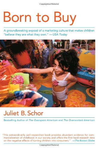 """Born to Buy A Groundbreaking Expos� of a Marketing Culture That Makes Children """"Believe They Are What They Own.""""  2005 edition cover"""