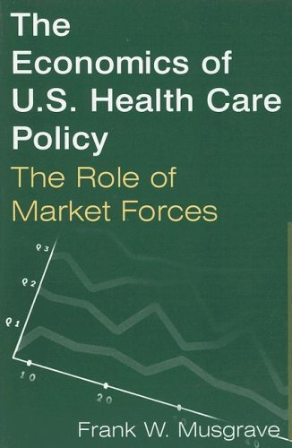 Economics of U. S. Health Care Policy The Role of Market Forces  2006 edition cover