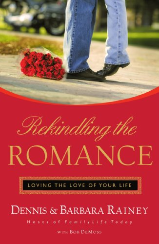 Rekindling the Romance Loving the Love of Your Life  2006 9780785285564 Front Cover