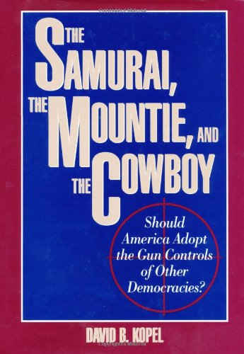Samurai, the Mountie and the Cowboy Should America Adopt the Gun Controls of Other Democracies? N/A 9780879757564 Front Cover