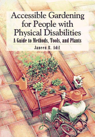 Accessible Gardening for People with Physical Disabilities A Guide to Methods, Tools, and Plants  1994 edition cover