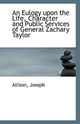 Eulogy upon the Life, Character and Public Services of General Zachary Taylor N/A edition cover