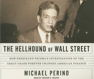 The Hellhound of Wall Street: How Ferdinand Pecora's Investigation of the Great Crash Forever Changed American Finance  2010 edition cover