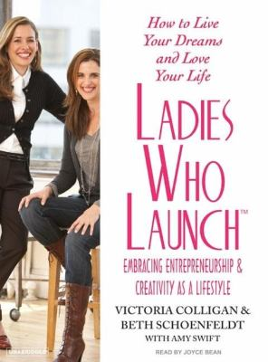 Ladies Who Launch: Embracing Entrepreneurship & Creativity As a Lifestyle, Library Edition  2007 edition cover