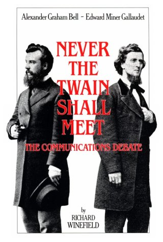 Never the Twain Shall Meet Bell, Gallaudet, and the Communications Debate N/A edition cover