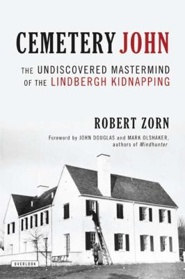 Cemetery John The Undiscovered Mastermind Behind the Lindbergh Kidnapping  2012 9781590208564 Front Cover
