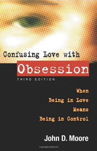 Confusing Love with Obsession When Being in Love Means Being in Control 3rd 2006 9781592853564 Front Cover