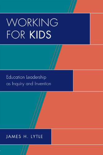 Working for Kids Educational Leadership As Inquiry and Invention  2010 edition cover