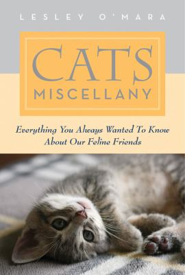 Cats Miscellany Everything You Always Wanted to Know about Our Feline Friends  2011 9781616083564 Front Cover