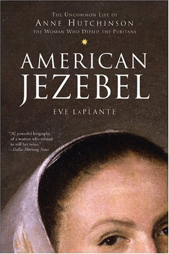 American Jezebel The Uncommon Life of Anne Hutchinson, the Woman Who Defied the Puritans  2004 edition cover