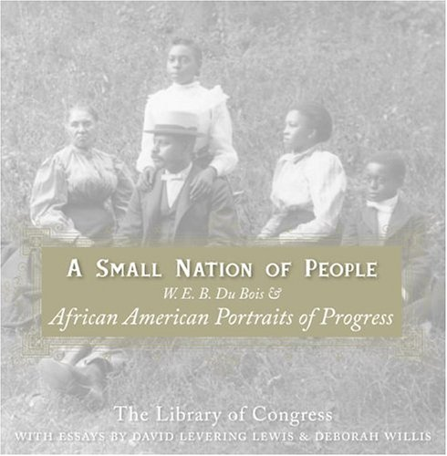 Small Nation of People W. E. B. du Bois and African American Portraits of Progress  2003 9780060817565 Front Cover