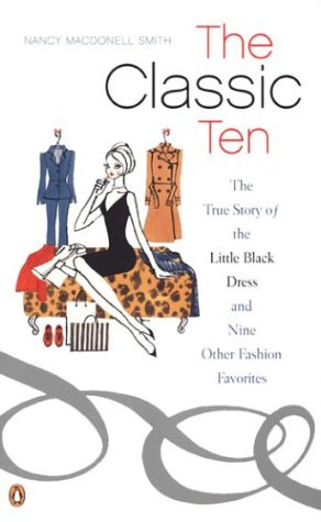 Classic Ten The True Story of the Little Black Dress and Nine Other Fashion Favorites  2003 9780142003565 Front Cover