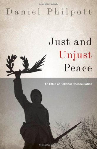 Just and Unjust Peace An Ethic of Political Reconciliation  2012 edition cover