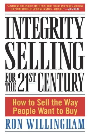 Integrity Selling for the 21st Century How to Sell the Way People Want to Buy  2003 edition cover