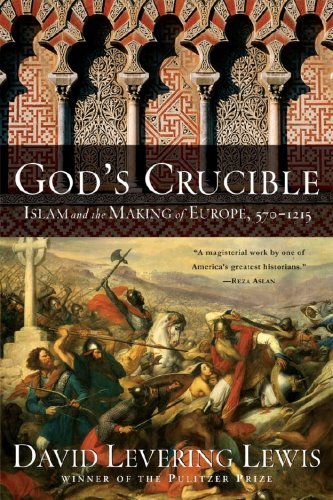 God's Crucible Islam and the Making of Europe 570-1215  2009 edition cover