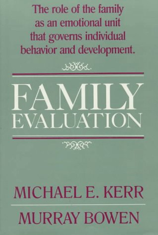 Family Evaluation The Role of Family as an Emotional Unit That Governs Individual Behavior and Development  1988 edition cover