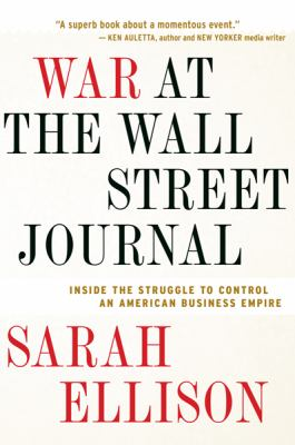War at the Wall Street Journal Inside the Struggle to Control an American Business Empire  2009 9780547422565 Front Cover