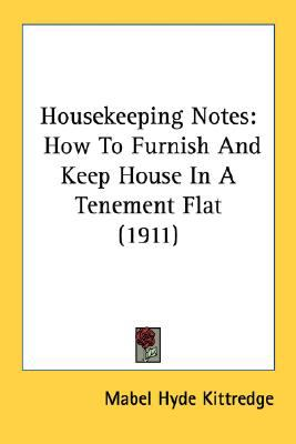 Housekeeping Notes : How to Furnish and Keep House in A Tenement Flat (1911) N/A 9780548678565 Front Cover