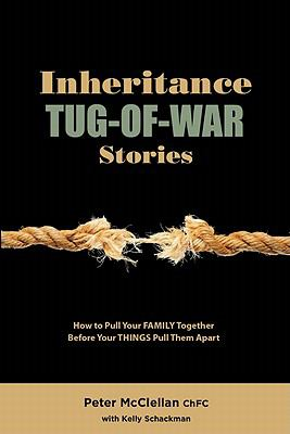 Inheritance Tug-Of-War Stories: How to Pull Your Family Together Before Your Things Pull Them Apart  2010 edition cover