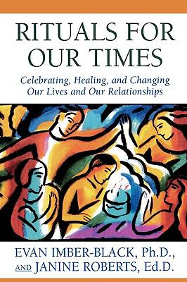 Rituals for Our Times Celebrating, Healing, and Changing Our Lives and Our Relationships  1998 edition cover