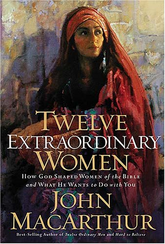 Twelve Extraordinary Women How God Shaped Women of the Bible, and What He Wants to Do with You  2005 (Annotated) edition cover