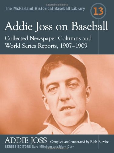 Addie Joss on Baseball Collected Newspaper Columns and World Series Reports, 1907-1909  2012 edition cover