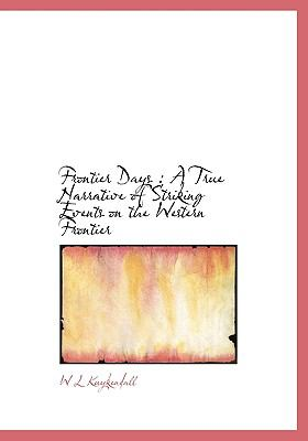 Frontier Days : A True Narrative of Striking Events on the Western Frontier N/A 9781113730565 Front Cover