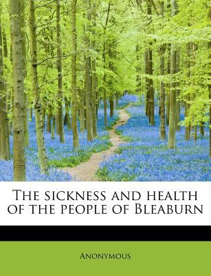 Sickness and Health of the People of Bleaburn N/A 9781115116565 Front Cover