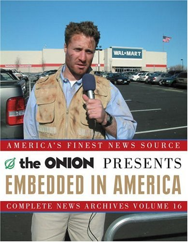 Embedded in America The Onion Complete News Archives Volume 16 N/A 9781400054565 Front Cover