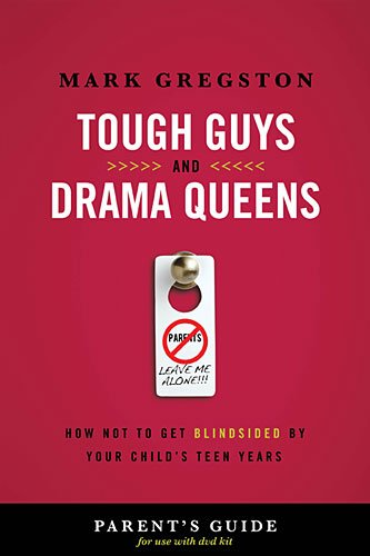 Tough Guys and Drama Queens How Not to Get Blindsided by Your Child's Teen Years  2013 9781401677565 Front Cover