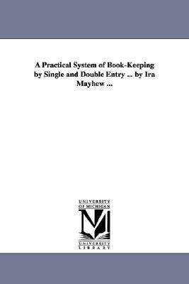 Practical System of Book-Keeping by Single and Double Entry by Ira Mayhew N/A edition cover